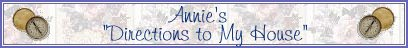 Click the banner to Annie's Directions to My House - My Index Page