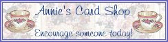 Annie's Card Shop  Banner - Encourage Someone Today!!!